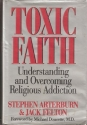Toxic Faith: Understanding and Overcoming Religious Addiction