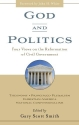 God and Politics: Four Views on the Reformation of Civil Government : Theonomy, Principled Pluralism, Christian America, National Confessionalism