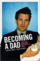 Becoming a Dad: A Spiritual, Emotional, and Practical Guide