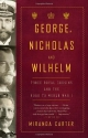 George, Nicholas and Wilhelm: Three Royal Cousins and the Road to World War I (Vintage)