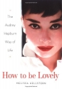 How to be Lovely: The Audrey Hepburn Wa...