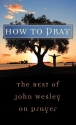 How to Pray:  The Best Of John Wesley (VALUE BOOKS)