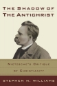 The Shadow of the Antichrist: Nietzsche's Critique of Christianity
