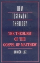 The Theology of the Gospel of Matthew (New Testament Theology)