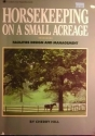 Horsekeeping on a Small Acreage facilities design and management 1990 paperback