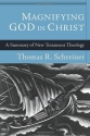 Magnifying God in Christ: A Summary of New Testament Theology