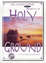 Holy Ground - Moments of Worship and Praise