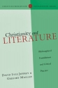Christianity and Literature: Philosophical Foundations and Critical Practice (Christian Worldview Integration)