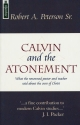 Calvin and the Atonement: What the Renowned Pastor and Teacher Said About the Cross of Christ