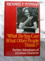 What Do You Care What Other People Think: Further Adventures of a Curious Character