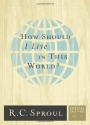 How Should I Live in This World? (Crucial Questions Series) (Crucial Questions (Reformation Trust))