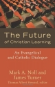 The Future of Christian Learning: An Evangelical and Catholic Dialogue