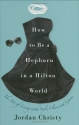How to Be a Hepburn in a Hilton World: The Art of Living with Style, Class, and Grace