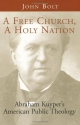 A Free Church, a Holy Nation: Abraham Kuyper's American Public Theology