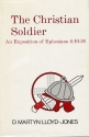 The Christian Soldier: An Exposition of Ephesians, 6:10 to 20