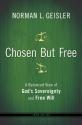 Chosen But Free: A Balanced View of God...