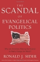 The Scandal of Evangelical Politics: Why Are Christians Missing the Chance to Really Change the World?