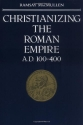 Christianizing the Roman Empire: A.D. 100-400