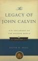 The Legacy of John Calvin: His Influence on the Modern World (Calvin 500)