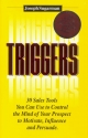 Triggers: 30 Sales Tools you can use to Control the Mind of your Prospect to Motivate, Influence and Persuade.