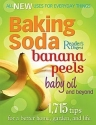 Baking Soda, Banana Peels, Baby Oil, and Beyond: 1,715 Tips for a Better Home, Garden, and Life