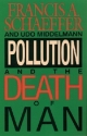 Pollution and the Death of Man: The Christian View of Ecology