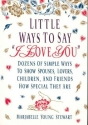 Little Ways To Say I Love You: Dozens of Simple Ways To Show Spouses, Lovers, Children, and Friends How Special They Are