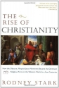 The Rise of Christianity:  How the Obscure, Marginal, Jesus Movement Became the Dominant Religious Force ....