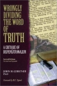 Wrongly Dividing the Word of Truth: A Critique of Dispensationalism (Second Edition)