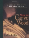 How to Carve Wood (Fine Woodworking Book)