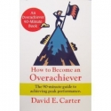 How to Become an Overachiever:  The 90-Minute Guide to Achieving Peak Performance