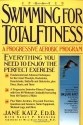 Swimming for Total Fitness: A Complete Program for Swimming Stronger, Faster, and Better