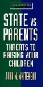 State Vs. Parents: Threats to Raising Your Children (Faith and Freedom Series)