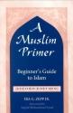 MUSLIM PRIMER: BEGINNER'S GUIDE TO ISLA...