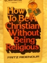 How to Be a Christian Without Being Religious