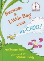 Because a Little Bug Went Ka-Choo! (Beginner Books(R))