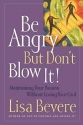 Be Angry  But Don't Blow It! Maintaining Your Passion Without Losing Your Cool