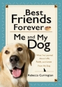 Best Friends Forever: Me and My Dog: What I've Learned About Life, Love, and Faith From My Dog