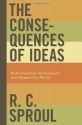 The Consequences of Ideas (Paperback Edition): Understanding the Concepts that Shaped Our World