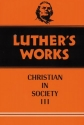 Luther's Works: The Christian in Society III, Vol. 46