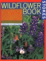 The Wildflower Book: East of the Rockies - A Complete Guide to Growing and Identifying Wildflowers (Stokes Backyard Nature Books)