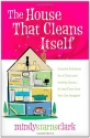 The House That Cleans Itself: Creative Solutions for a Clean and Orderly House in Less Time Than You Can Imagine