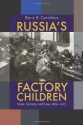 Russia's Factory Children: State, Society, and Law, 1800-1917 (Pitt Russian East European)