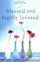 How to Be Blessed and Highly Favored: F...