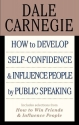 How to Develop Self-confidence & Influence People By Public Speaking (Includes selections from How to Win Friends & Influence People)