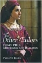 The Other Tudors Henry VIII's Mistresses and Bastards