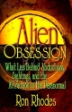 Alien Obsession: What Lies Behind Abductions, Sightings, and the Attraction to the Paranormal