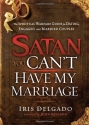 Satan, You Can't Have My Marriage: The spiritual warfare guide for dating, engaged and married couples