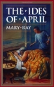 The Ides of April (Ray, Mary, Roman Empire Sequence.)