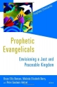 Prophetic Evangelicals: Envisioning a Just and Peaceable Kingdom (Prophetic Christianity)